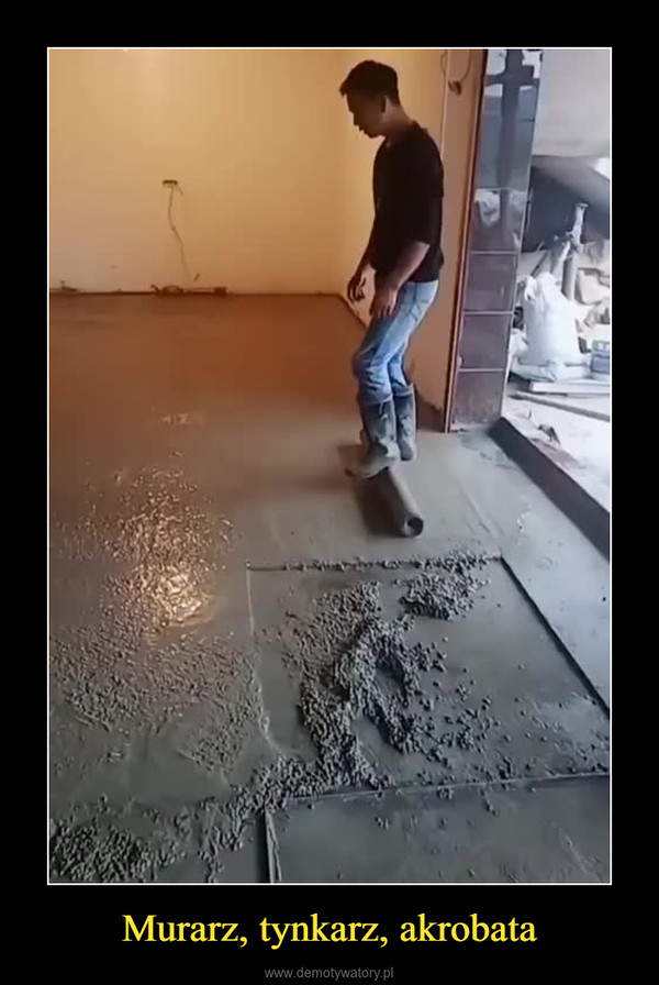 Murarz, tynkarz, akrobata –