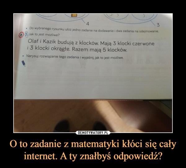 O to zadanie z matematyki kłóci się cały internet. A ty znałbyś odpowiedź? –