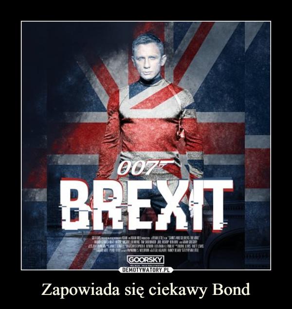Zapowiada się ciekawy Bond –