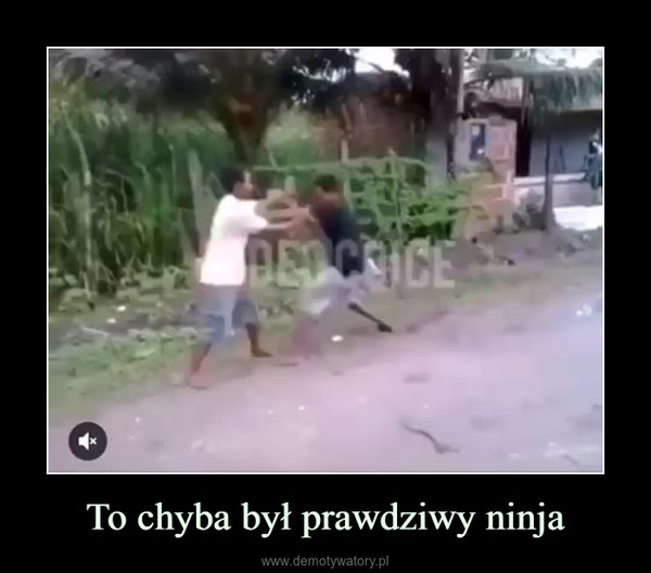 To chyba był prawdziwy ninja –