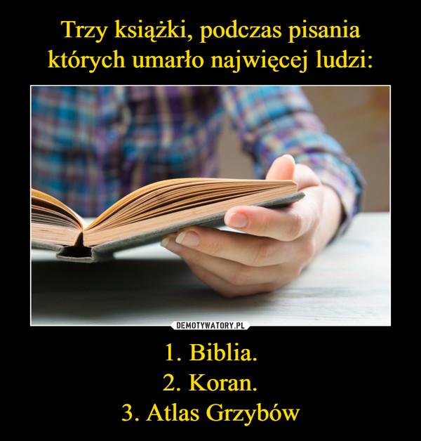 1. Biblia.2. Koran.3. Atlas Grzybów –