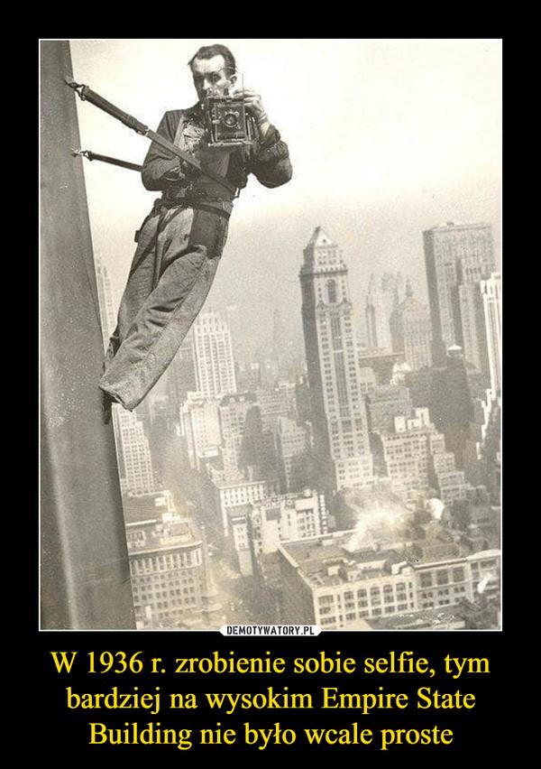 W 1936 r. zrobienie sobie selfie, tym bardziej na wysokim Empire State Building nie było wcale proste –