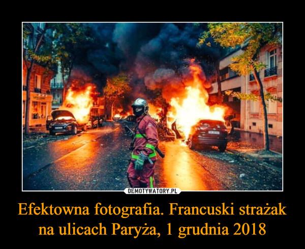 Efektowna fotografia. Francuski strażak na ulicach Paryża, 1 grudnia 2018 –
