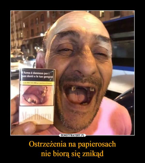 Ostrzeżenia na papierosachnie biorą się znikąd –