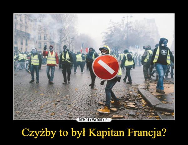 Czyżby to był Kapitan Francja? –