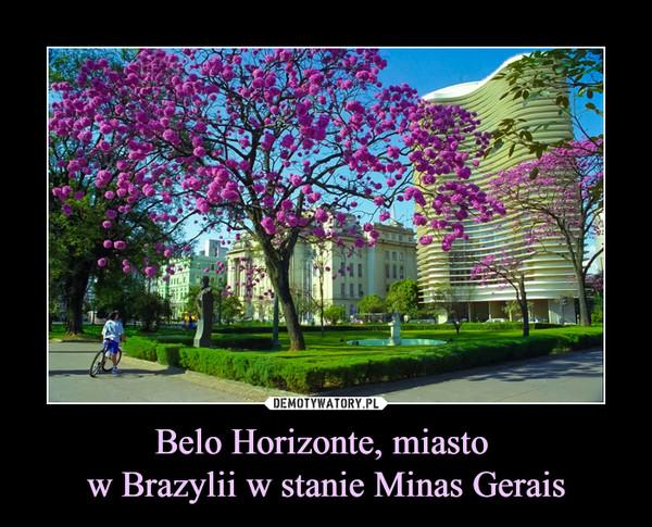 Belo Horizonte, miasto w Brazylii w stanie Minas Gerais –