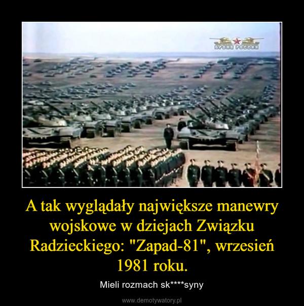 """A tak wyglądały największe manewry wojskowe w dziejach Związku Radzieckiego: """"Zapad-81"""", wrzesień 1981 roku. – Mieli rozmach sk****syny"""