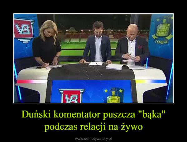 """Duński komentator puszcza """"bąka"""" podczas relacji na żywo –"""