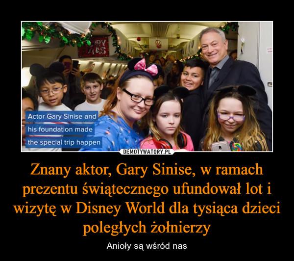 Znany aktor, Gary Sinise, w ramach prezentu świątecznego ufundował lot i wizytę w Disney World dla tysiąca dzieci poległych żołnierzy – Anioły są wśród nas