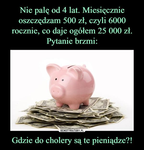 Gdzie do cholery są te pieniądze?! –