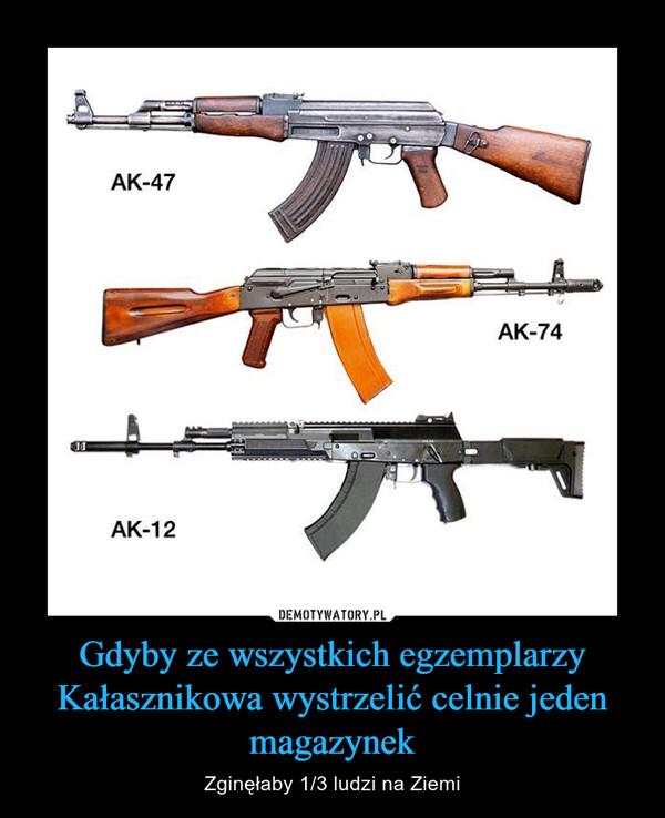 Gdyby ze wszystkich egzemplarzy Kałasznikowa wystrzelić celnie jeden magazynek – Zginęłaby 1/3 ludzi na Ziemi