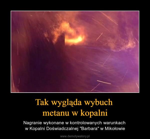 """Tak wygląda wybuch metanu w kopalni – Nagranie wykonane w kontrolowanych warunkach w Kopalni Doświadczalnej """"Barbara"""" w Mikołowie"""