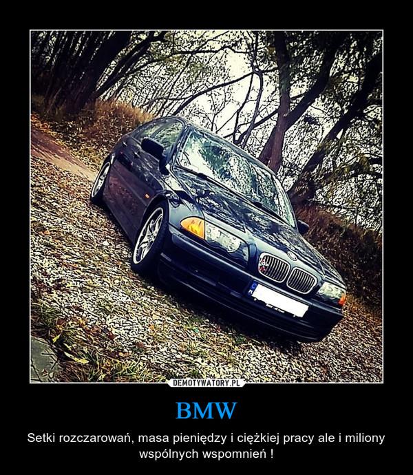 BMW – Setki rozczarowań, masa pieniędzy i ciężkiej pracy ale i miliony wspólnych wspomnień !