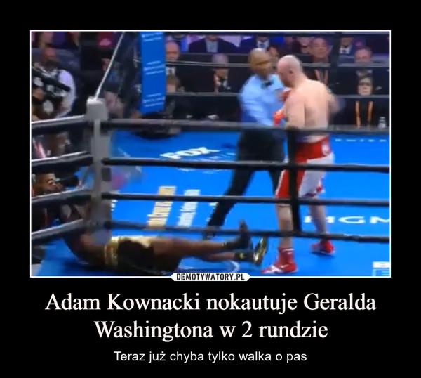 Adam Kownacki nokautuje Geralda Washingtona w 2 rundzie – Teraz już chyba tylko walka o pas