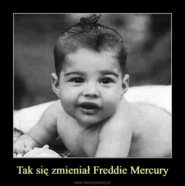 Tak się zmieniał Freddie Mercury –