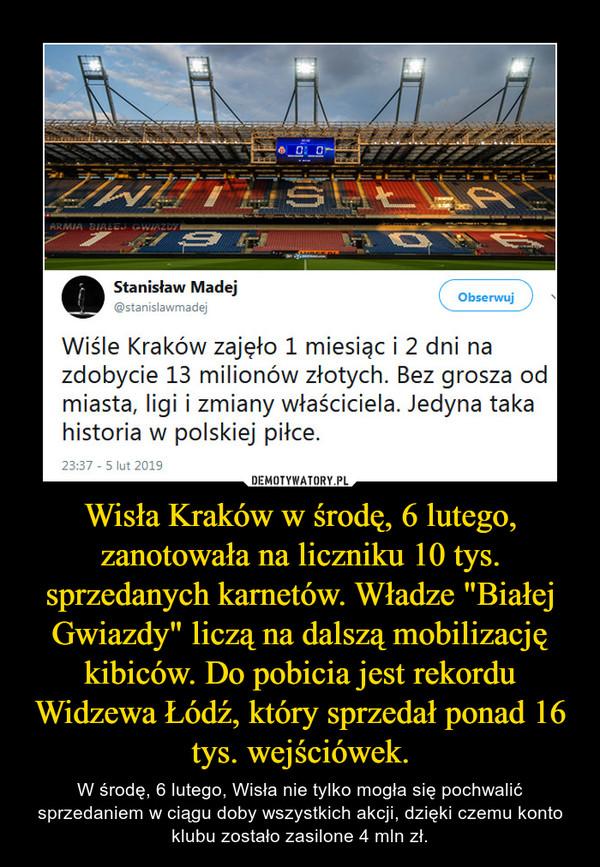 """Wisła Kraków w środę, 6 lutego, zanotowała na liczniku 10 tys. sprzedanych karnetów. Władze """"Białej Gwiazdy"""" liczą na dalszą mobilizację kibiców. Do pobicia jest rekordu Widzewa Łódź, który sprzedał ponad 16 tys. wejściówek. – W środę, 6 lutego, Wisła nie tylko mogła się pochwalić sprzedaniem w ciągu doby wszystkich akcji, dzięki czemu konto klubu zostało zasilone 4 mln zł."""