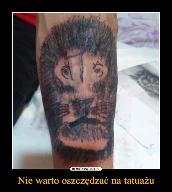 Nie Warto Oszczędzać Na Tatuażu Demotywatorypl