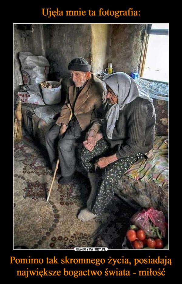 Pomimo tak skromnego życia, posiadają największe bogactwo świata - miłość –