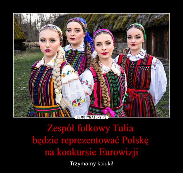 Zespół folkowy Tulia będzie reprezentować Polskę na konkursie Eurowizji – Trzymamy kciuki!