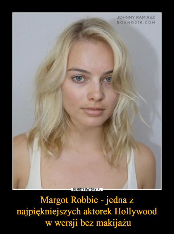 Margot Robbie - jedna z najpiękniejszych aktorek Hollywood w wersji bez makijażu –