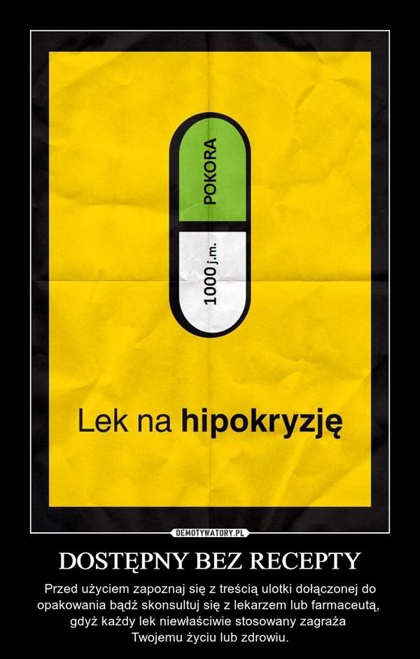 DOSTĘPNY BEZ RECEPTY – Przed użyciem zapoznaj się z treścią ulotki dołączonej do opakowania bądź skonsultuj się z lekarzem lub farmaceutą, gdyż każdy lek niewłaściwie stosowany zagraża Twojemu życiu lub zdrowiu.