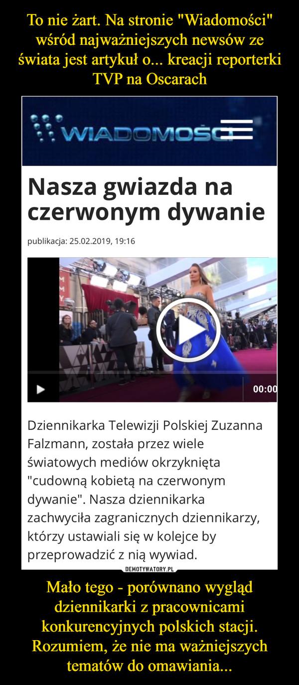 Mało tego - porównano wygląd dziennikarki z pracownicami konkurencyjnych polskich stacji. Rozumiem, że nie ma ważniejszych tematów do omawiania... –
