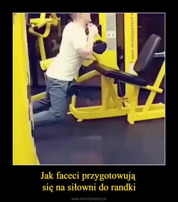 Jak faceci przygotowują się na siłowni do randki –
