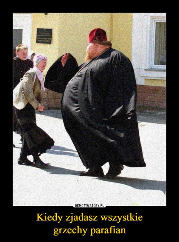 Kiedy zjadasz wszystkiegrzechy parafian –