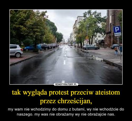 tak wygląda protest przeciw ateistom przez chrześcijan,