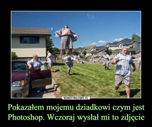Pokazałem mojemu dziadkowi czym jest Photoshop. Wczoraj wysłał mi to zdjęcie –