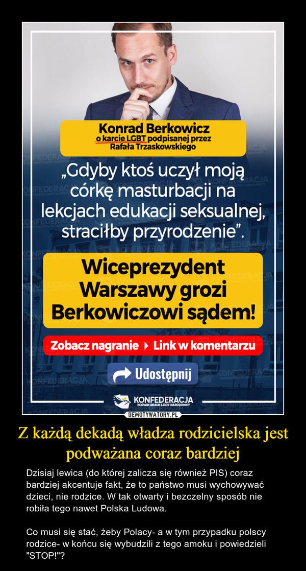 """Z każdą dekadą władza rodzicielska jest podważana coraz bardziej – Dzisiaj lewica (do której zalicza się również PIS) coraz bardziej akcentuje fakt, że to państwo musi wychowywać dzieci, nie rodzice. W tak otwarty i bezczelny sposób nie robiła tego nawet Polska Ludowa. Co musi się stać, żeby Polacy- a w tym przypadku polscy rodzice- w końcu się wybudzili z tego amoku i powiedzieli """"STOP!""""?"""