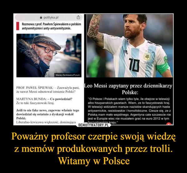 Poważny profesor czerpie swoją wiedzę z memów produkowanych przez trolli. Witamy w Polsce –