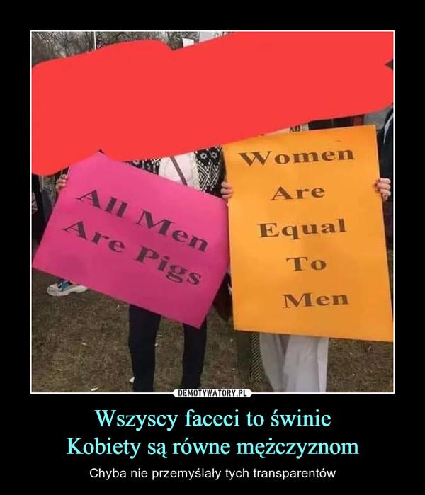 Wszyscy faceci to świnieKobiety są równe mężczyznom – Chyba nie przemyślały tych transparentów