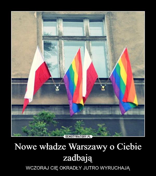 Nowe władze Warszawy o Ciebie zadbają – WCZORAJ CIĘ OKRADŁY JUTRO WYRUCHAJĄ