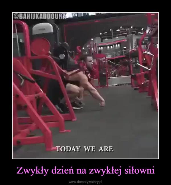 Zwykły dzień na zwykłej siłowni –