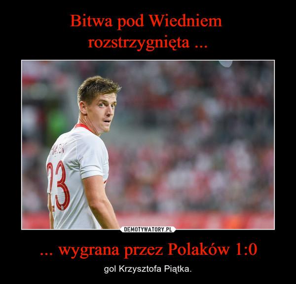 ... wygrana przez Polaków 1:0 – gol Krzysztofa Piątka.