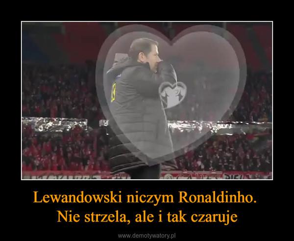 Lewandowski niczym Ronaldinho. Nie strzela, ale i tak czaruje –