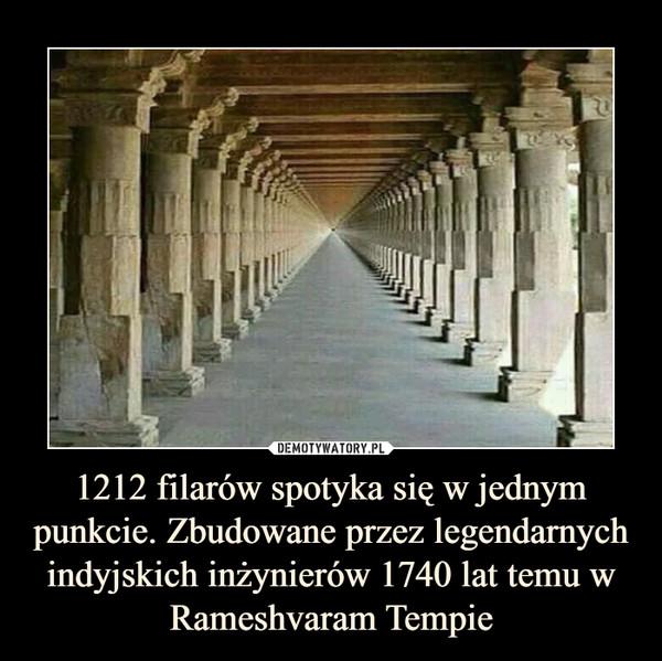 1212 filarów spotyka się w jednym punkcie. Zbudowane przez legendarnych indyjskich inżynierów 1740 lat temu w Rameshvaram Tempie –