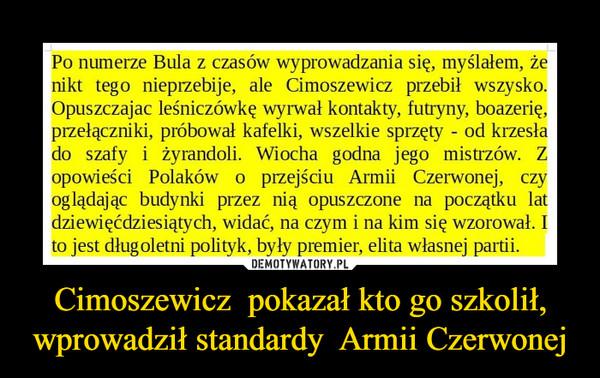 Cimoszewicz  pokazał kto go szkolił, wprowadził standardy  Armii Czerwonej –