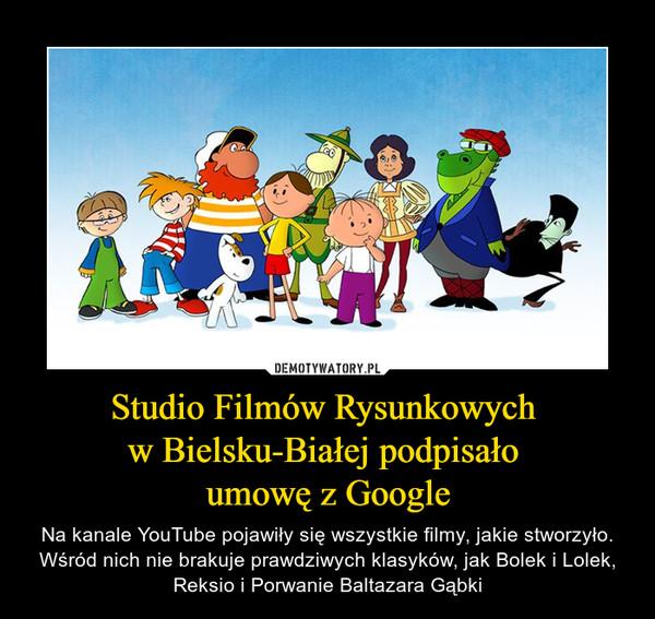 Studio Filmów Rysunkowych w Bielsku-Białej podpisało umowę z Google – Na kanale YouTube pojawiły się wszystkie filmy, jakie stworzyło. Wśród nich nie brakuje prawdziwych klasyków, jak Bolek i Lolek, Reksio i Porwanie Baltazara Gąbki