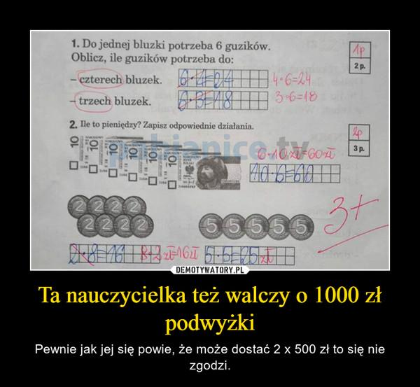 Ta nauczycielka też walczy o 1000 zł podwyżki – Pewnie jak jej się powie, że może dostać 2 x 500 zł to się nie zgodzi.
