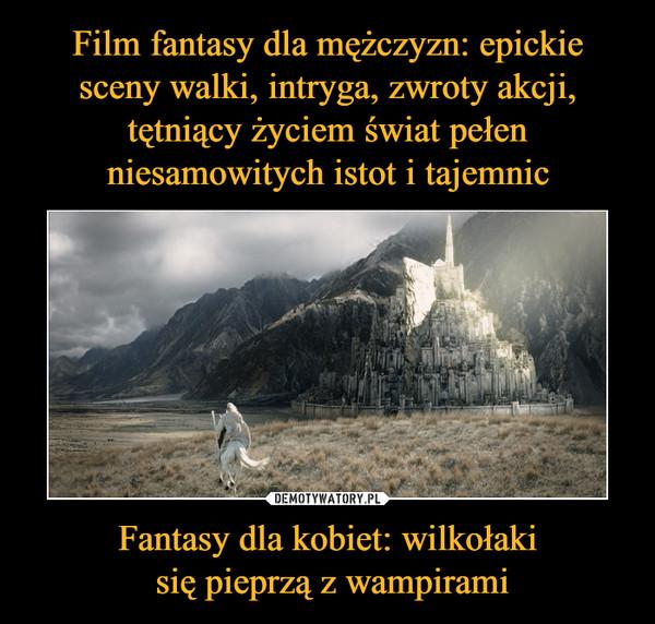 Fantasy dla kobiet: wilkołaki się pieprzą z wampirami –