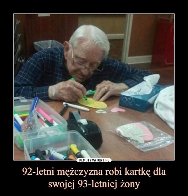 92-letni mężczyzna robi kartkę dla swojej 93-letniej żony –