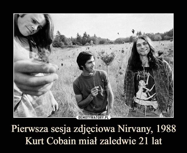 Pierwsza sesja zdjęciowa Nirvany, 1988Kurt Cobain miał zaledwie 21 lat –
