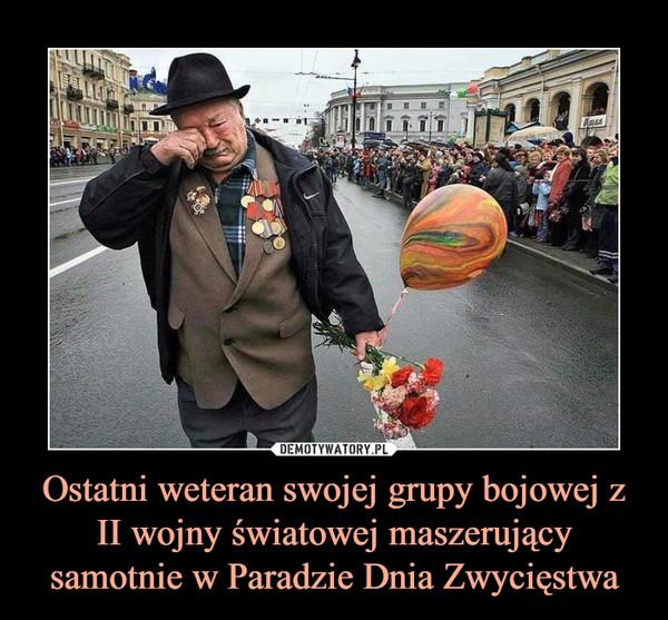 Ostatni weteran swojej grupy bojowej z II wojny światowej maszerujący samotnie w Paradzie Dnia Zwycięstwa –