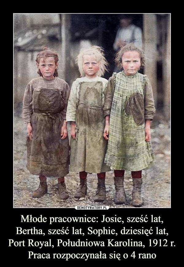 Młode pracownice: Josie, sześć lat, Bertha, sześć lat, Sophie, dziesięć lat, Port Royal, Południowa Karolina, 1912 r. Praca rozpoczynała się o 4 rano –