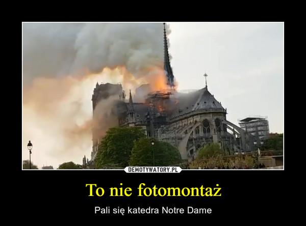 To nie fotomontaż – Pali się katedra Notre Dame