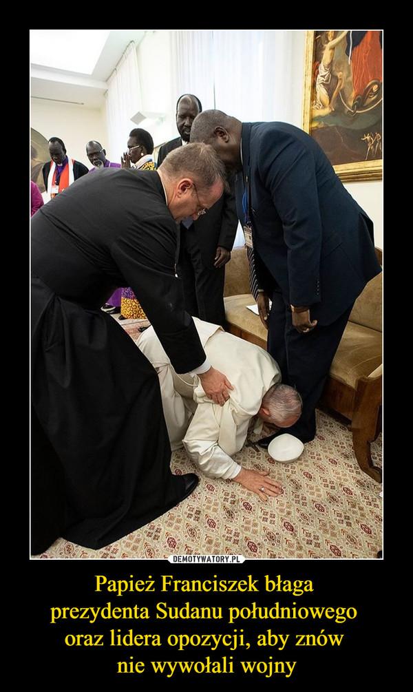 Papież Franciszek błaga prezydenta Sudanu południowego oraz lidera opozycji, aby znów nie wywołali wojny –