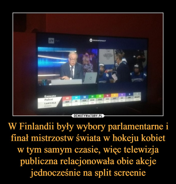 W Finlandii były wybory parlamentarne i finał mistrzostw świata w hokeju kobiet w tym samym czasie, więc telewizja publiczna relacjonowała obie akcje jednocześnie na split screenie –