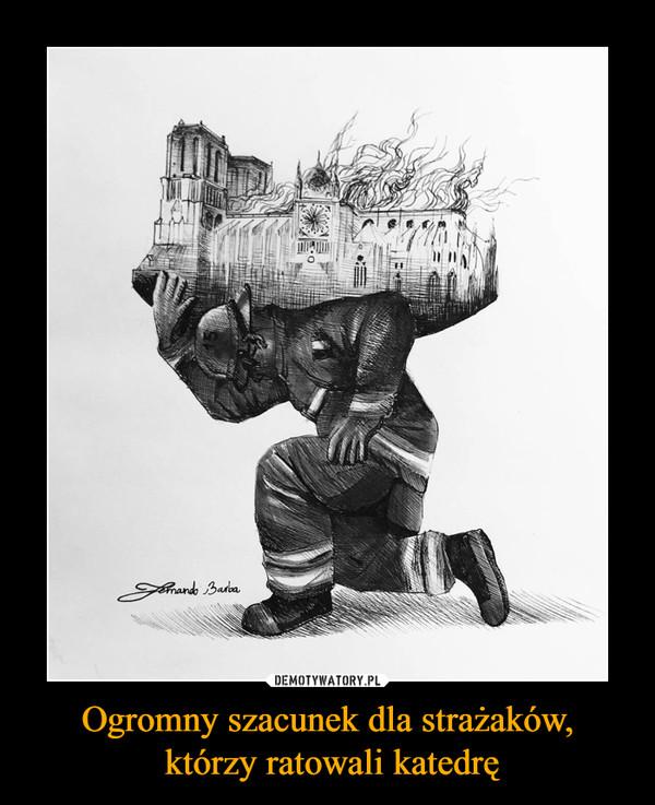 Ogromny szacunek dla strażaków, którzy ratowali katedrę –